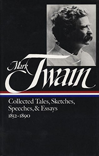 Twain: Collected Tales, Sketches, Speeches, and Essays, Volume 1: 1852-1890 (Library of America)