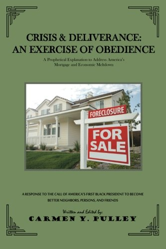 Crisis & Deliverance: An Exercise of Obedience: A Prophetic Explanation to Address America's Mortgage and Economic M