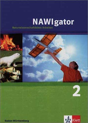 NAWIgator - Naturwissenschaftliches Arbeiten. Ausgabe für Baden-Württemberg: NAWIgator 6. Forschen und Entdecken. Naturwissenschaftliches Arbeiten. Baden-Württemberg. (Lernmaterialien): BD 2