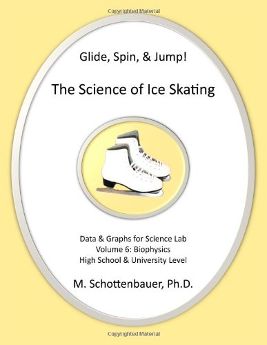 Glide, Spin, & Jump: The Science Of Ice Skating: Volume 6: Data And Graphs For Science Lab: Biophysics