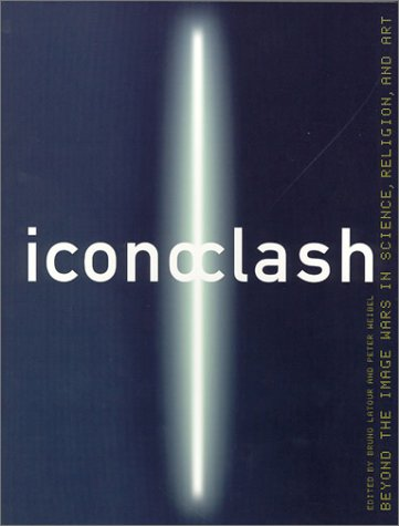 ICONOCLASH: Beyond the Image Wars in Science, Religion and Art