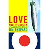 Love and Hydrogen: New and Selected Storiesby Jim Shepard