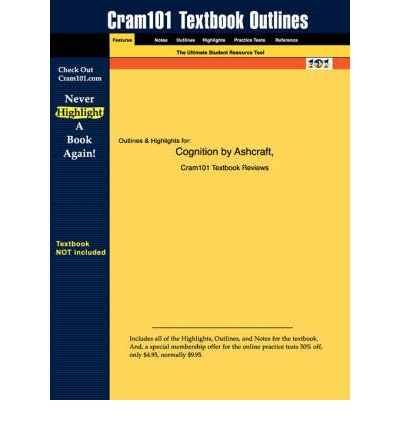 Studyguide for Cognition by Ashcraft, ISBN 9780130307293 ( STUDYGUIDE FOR COGNITION BY ASHCRAFT, ISBN 9780130307293 ) BY