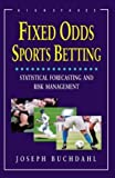 img - for Fixed Odds Sports Betting: The Essential Guide: Statistical Forecasting and Risk Management by Buchdahl, Joseph (2003) Paperback book / textbook / text book