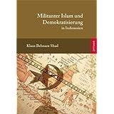 """Militanter Islam und Demokratisierung: in Indonesienvon """"Klaus Behnam Shad"""""""