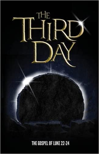 The Third Day: The Gospel of Luke 22-24