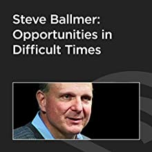 Steve Ballmer: Opportunities in Difficult Times  by Steve Ballmer Narrated by Steve Ballmer