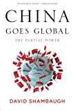 David Shambaugh China Goes Global: The Partial Power