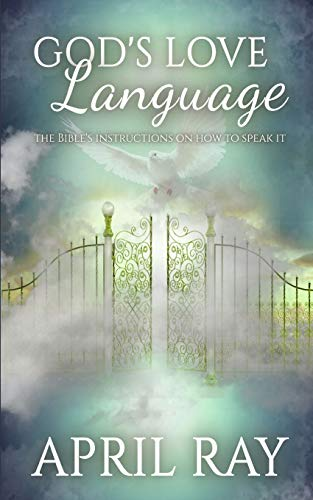 GODS LOVE LANGUAGE THE BIBLES INSTRUCTIONS ON HOW TO SPEAK IT [Ray, April N] (Tapa Blanda)