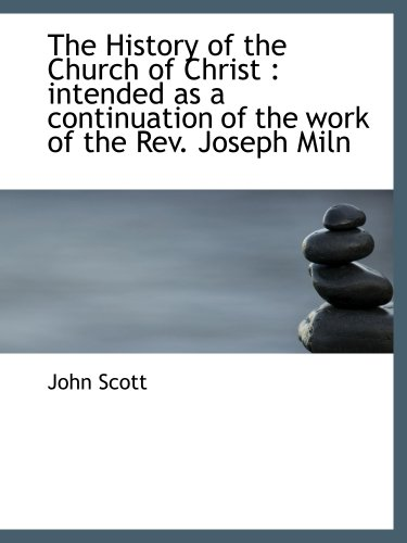 The History of the Church of Christ : intended as a continuation of the work of the Rev. Joseph Miln