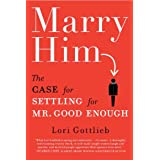 Marry Him: The Case for Settling for Mr. Good Enoughby Lori Gottlieb