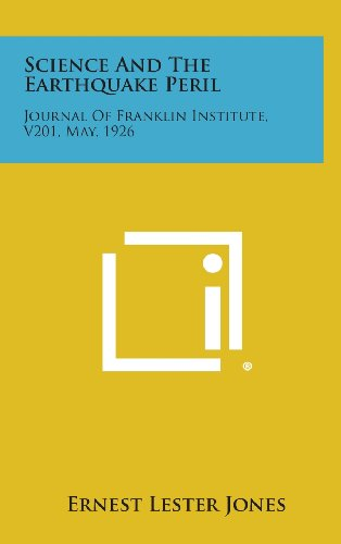 Science and the Earthquake Peril: Journal of Franklin Institute, V201, May, 1926