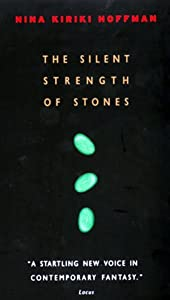 The Silent Strength of Stones (A Chapel Hollow Novel) by Nina Kiriki Hoffman and Matt Stawicki