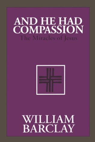 And He Had Compassion, WILLIAM BARCLAY