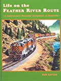 Life on the Feather River Route - A Railroader's Scrapbook Pictorial of Memories (Western Pacific) (1885614632) by Bob Larson