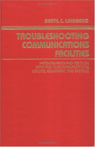 Troubleshooting Communications Facilities: Measurements and Tests on Data and Telecommunications Circuits, Equipment, and Systems