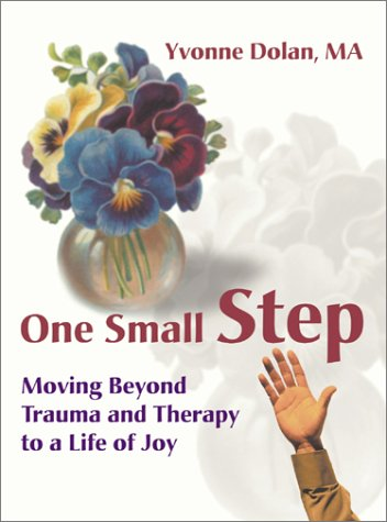 One Small Step: Moving Beyond Trauma and Therapy to a Life of Joy