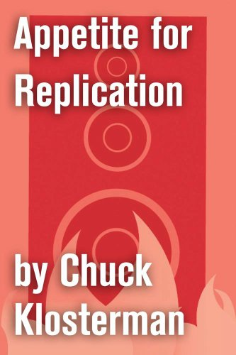 appetite-for-replication-an-essay-from-sex-drugs-and-cocoa-puffs-chuck-klosterman-on-rock-english-ed