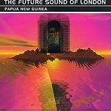 Papau New Guinea ~ Future Sound of London