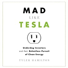 Mad Like Tesla: Underdog Inventors and Their Relentless Pursuit of Clean Energy Audiobook by Tyler Hamilton Narrated by Peter Johnson