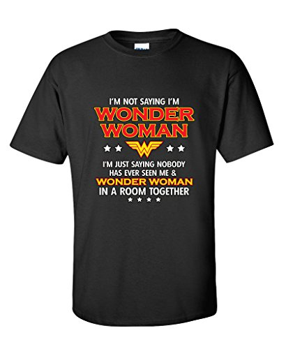I'm Not Saying I'm Wonder Woman Funny Ladies T Shirt