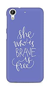 AMEZ she who is brave is free Back Cover For HTC Desire 626 G