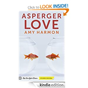 Asperger Love: Searching for Romance When You're Not Wired to Connect Amy Harmon