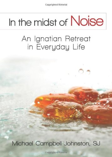 In the Midst of Noise: An Ignatian Retreat in Everyday Life
