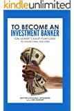 To Become an Investment Banker: Girl Banker�'s Bullet Point Guide to Highflying Success (English Edition)