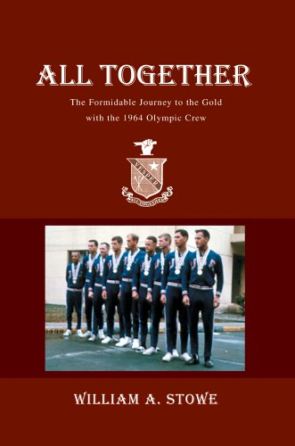 All Together: The Formidable Journey To The Gold With The 1964 Olympic Crew