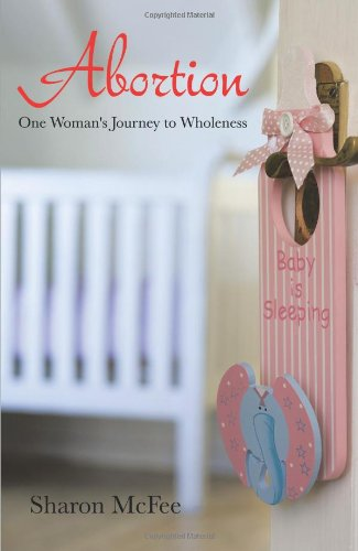 Abortion: One Woman's Journey to Wholeness