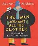 The Man Who Wore All His Clothes Allan Ahlberg