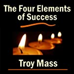 The Four Elements of Success | Troy Mass