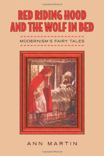 Red Riding Hood and the Wolf in Bed: Modernism's Fairy Tales
