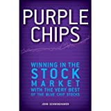 Purple Chips Winning in the Stock Market with the Very Best of the Blue Chip Stocks by Schwinghamer, John ( AUTHOR...