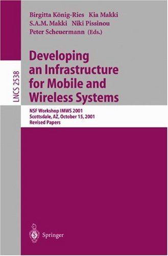 Developing an Infrastructure for Mobile and Wireless Systems: NSF Workshop IMWS 2001, Scottsdale, AZ, October 15, 2001, Revised Papers (Lecture Notes in Computer Science)