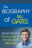 img - for The Biography of Bill Gates: Secrets Behind the Success of the Microsoft Billionaire (Biographies of Famous People Series) book / textbook / text book