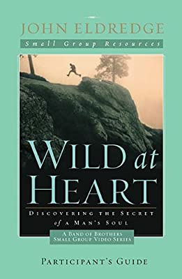 Wild at Heart: A Band of Brothers Small Group Participant's Guide (Small Group Resources)