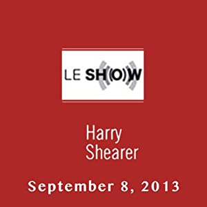 Le Show, September 08, 2013 | [Harry Shearer]