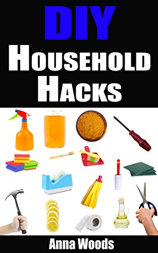 Free Kindle Book : DIY Household Hacks: 40+ Clever Household Hacks To Make Your Life Easier, Increase Productivity and Save Money (DIY Household Hacks -  DIY Household - DIY Hacks - DIY Cleaning and Organizing)