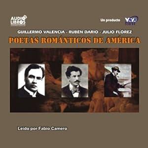 Poetas Romanticos de America (Texto Completo) [Romantic Poets of America ] | [Guillermo Valencia, Ruben Dario, Julio Flores]
