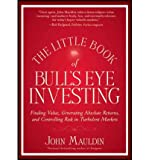 img - for [(The Little Book of Bull's Eye Investing: Finding Value, Generating Absolute Returns, and Controlling Risk in Turbulent Markets )] [Author: John F. Mauldin] [May-2012] book / textbook / text book