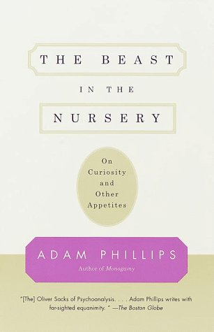The Beast in the Nursery: On Curiosity and Other Appetites, Adam Phillips