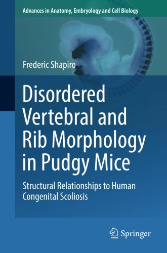 Disordered Vertebral and Rib Morphology in Pudgy Mice: Structural Relationships to Human Congenital Scoliosis (Advances in Anatomy, Embryology and Cell Biology)