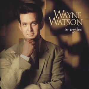 Wayne Watson - The Very Best of Wayne Watson - Zortam Music
