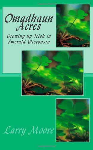 Omadhaun Acres: Growing Up Irish In Emerald, Wisconsin