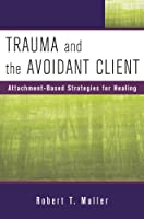 Trauma and the Avoidant Client: Attachment-Based Strategies for Healing (Norton Professional Books)
