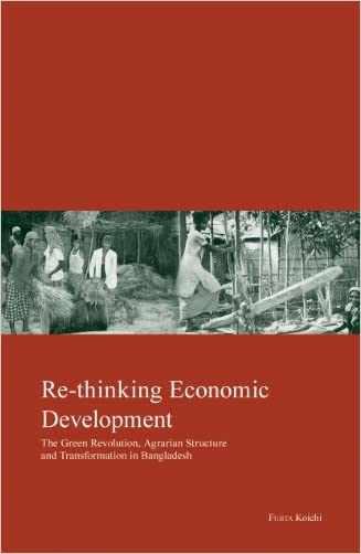 Re-thinking Economic Development: Green Revolution, Agrarian Structure and Transformation in Bangladesh (Kyoto Area Studies on Asia)