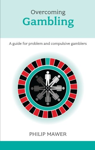Overcoming Problem Gambling - A guide for problem and compulsive gamblers (Overcoming Common Problems)