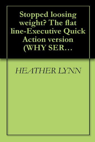 Stopped loosing weight? The flat line-Executive Quick Action version (WHY SERIES)